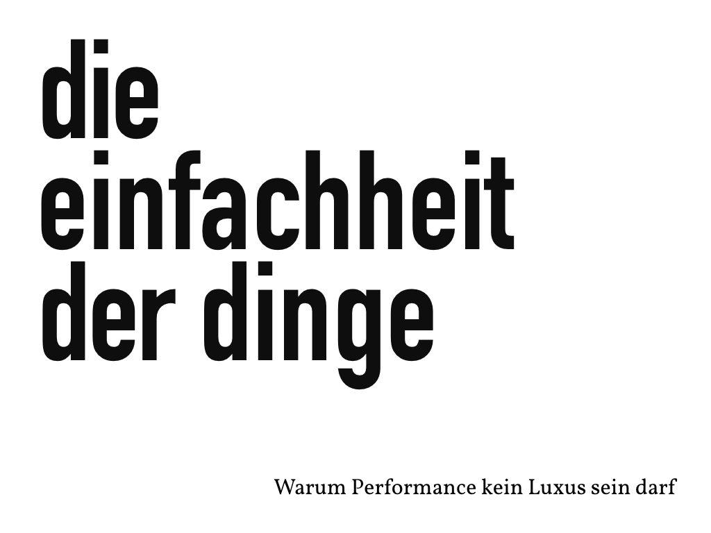 Die Einfachheit der Dinge, oder: warum Performance kein Luxus sein darf