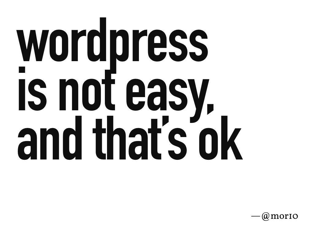 """WordPress is not easy, and that's ok"" —@mor10"
