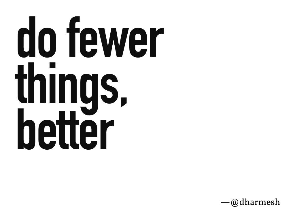 """""""Do fewer things, better"""" —@dharmesh"""