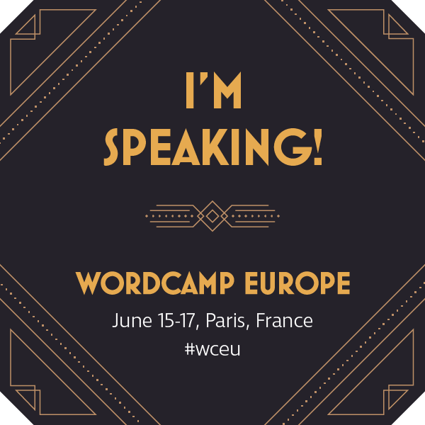I'm speaking at WordCamp Europe, June 15-17 2017, Paris, France